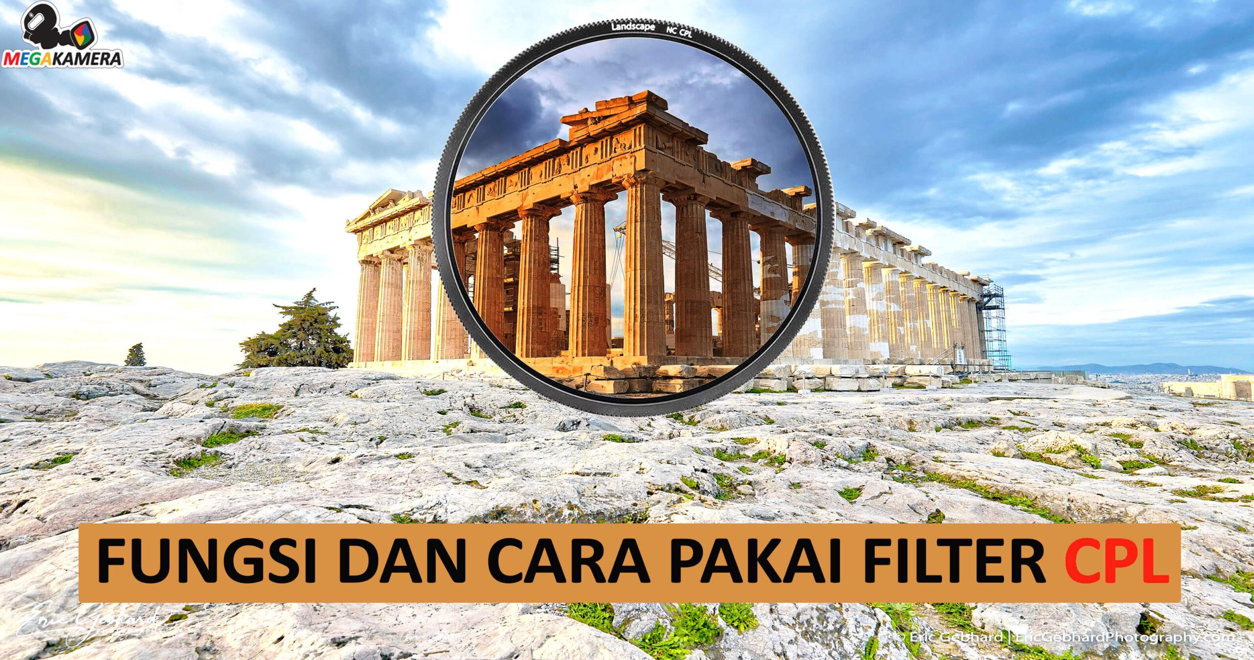 Fungsi dan Cara Memakai Filter CPL Di Kamera